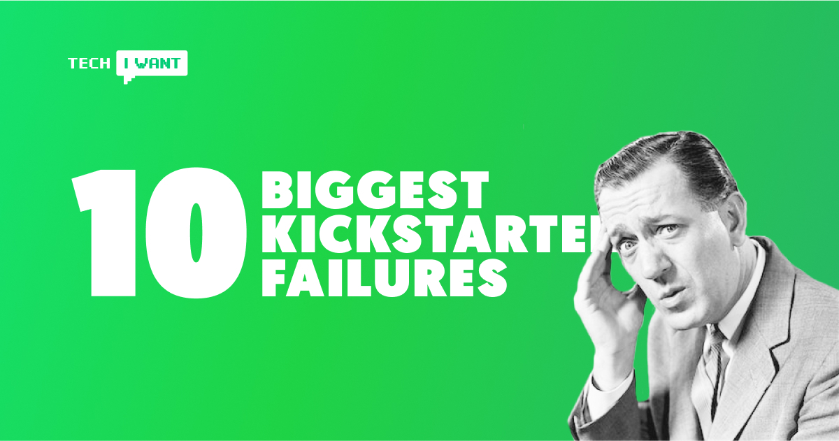 10 biggest kickstarter failures